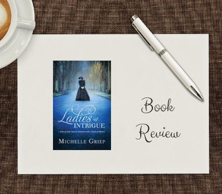 Ladies of Intrique by Michelle Griep